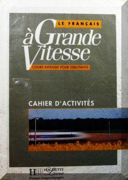 Le Francais a Grande Vitesse: Cahier d,Activites